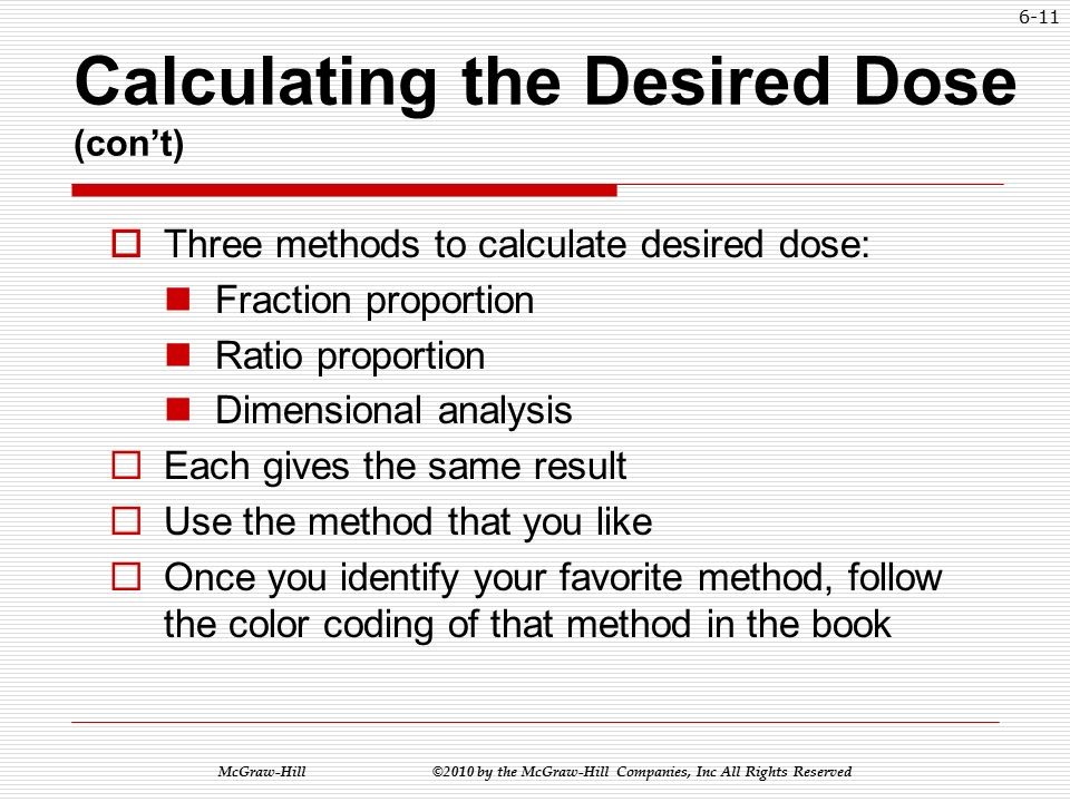 McGraw-Hill ©2010 by the McGraw-Hill Companies, Inc All Rights Reserved 6-10 Calculating the Desired Dose  Before calculating the amount to be dispensed, you must first determine the desired dose.