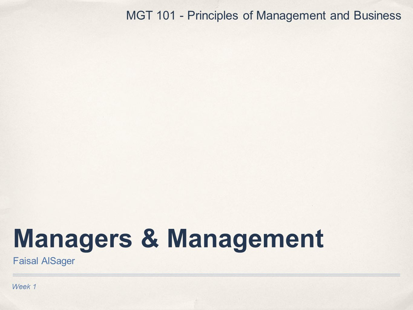 Managers & Management Faisal AlSager Week 1 MGT 101 - Principles of Management and Business