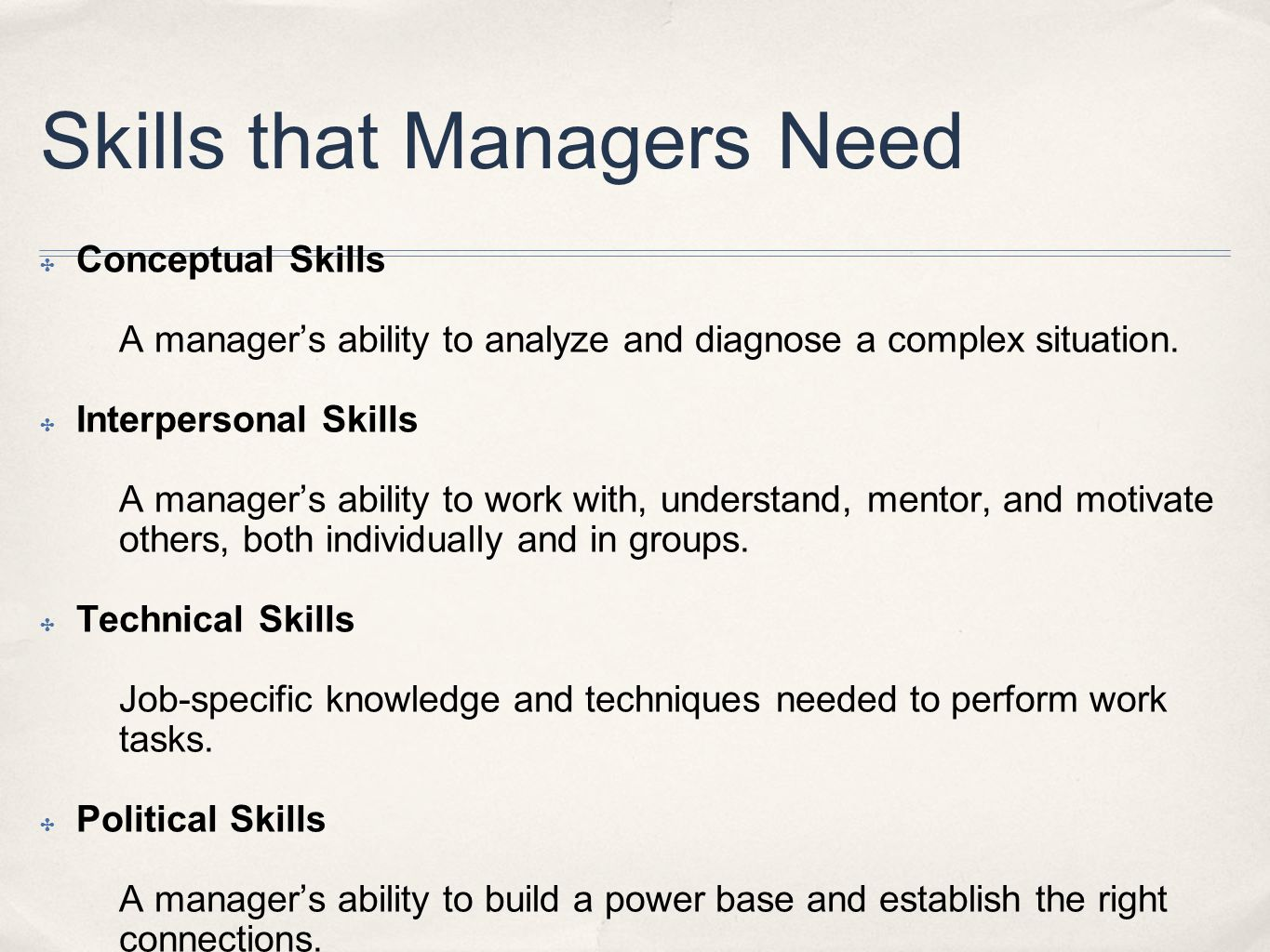 Skills that Managers Need ✤ Conceptual Skills A manager's ability to analyze and diagnose a complex situation. ✤ Interpersonal Skills A manager's abil