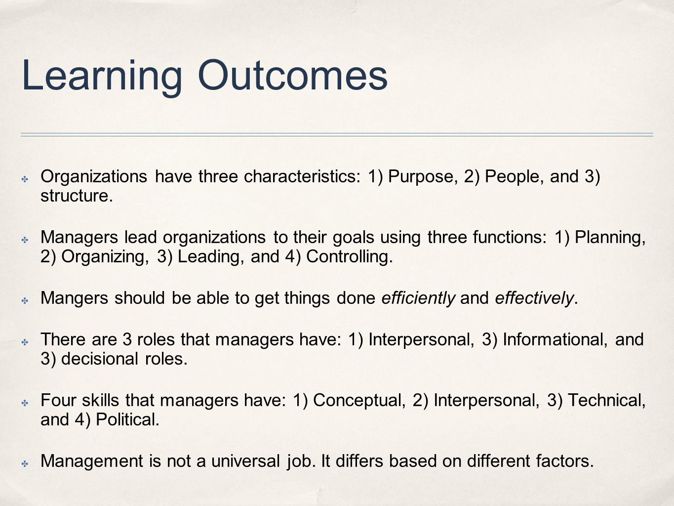 Learning Outcomes ✤ Organizations have three characteristics: 1) Purpose, 2) People, and 3) structure. ✤ Managers lead organizations to their goals us