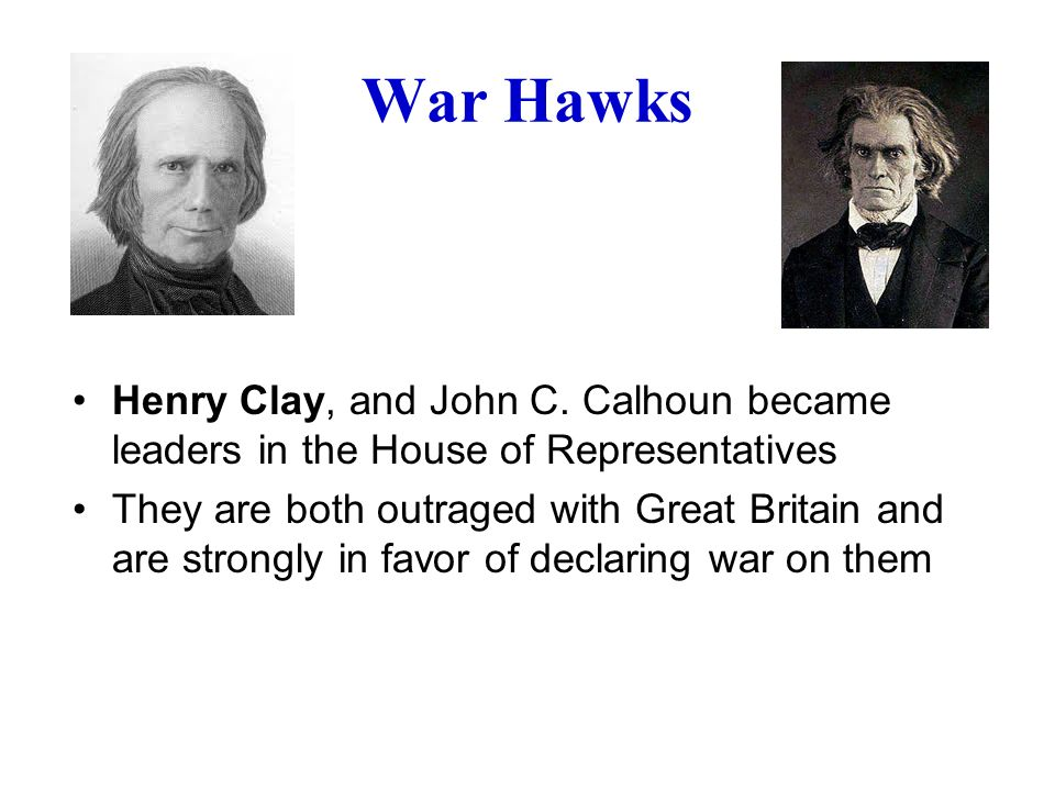 War Hawks Henry Clay, and John C.