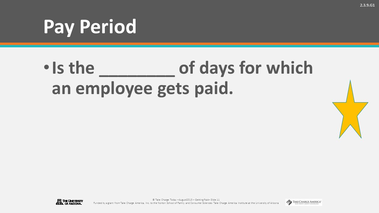 2.3.9.G1 © Take Charge Today –August2013 – Getting Paid– Slide 11 Funded by a grant from Take Charge America, Inc.