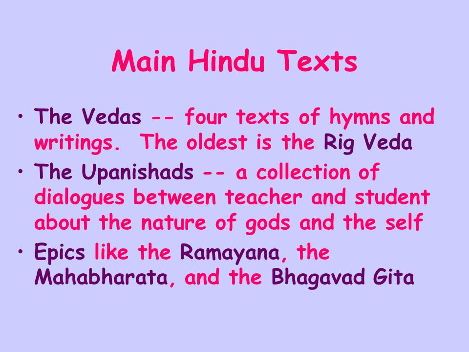 Main Hindu Texts The Vedas -- four texts of hymns and writings.