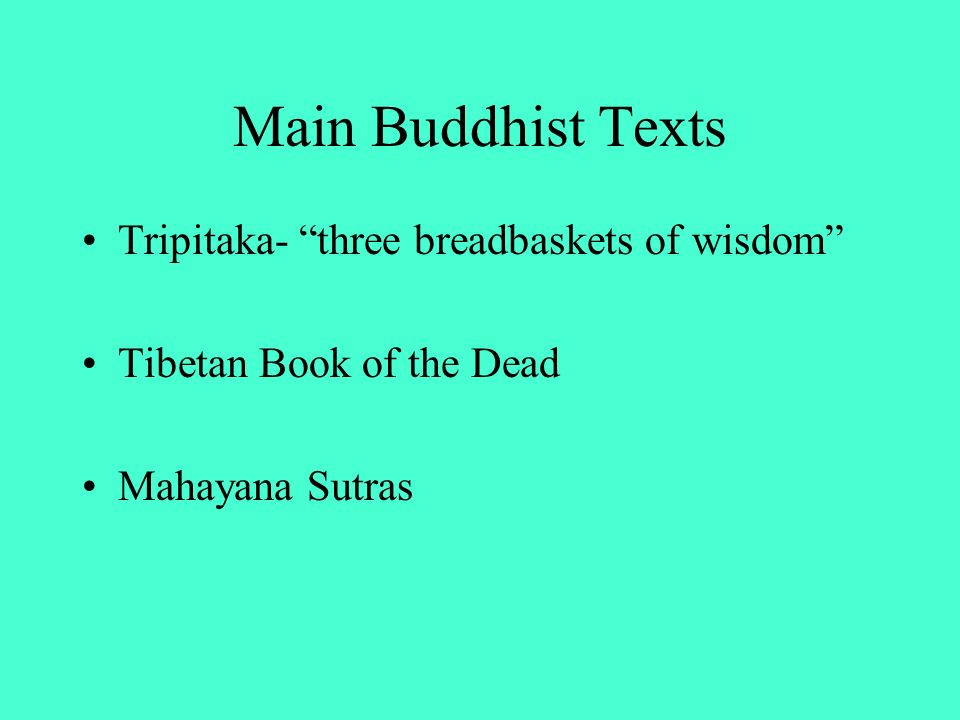 Main Buddhist Texts Tripitaka- three breadbaskets of wisdom Tibetan Book of the Dead Mahayana Sutras