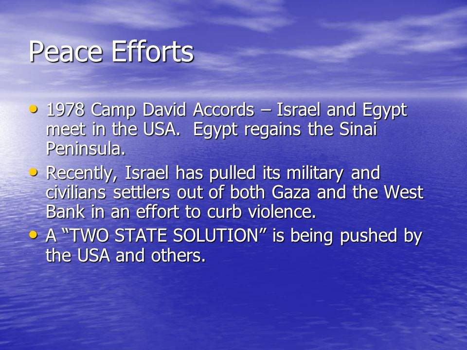 Peace Efforts 1978 Camp David Accords – Israel and Egypt meet in the USA.