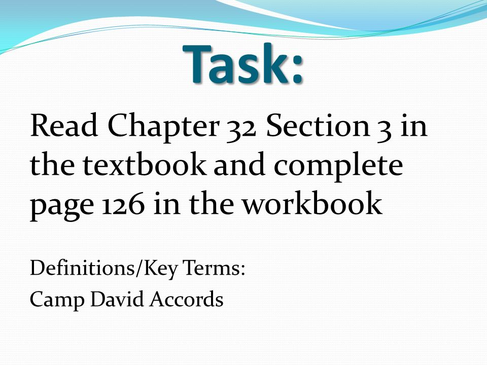Task: Read Chapter 32 Section 3 in the textbook and complete page 126 in the workbook Definitions/Key Terms: Camp David Accords