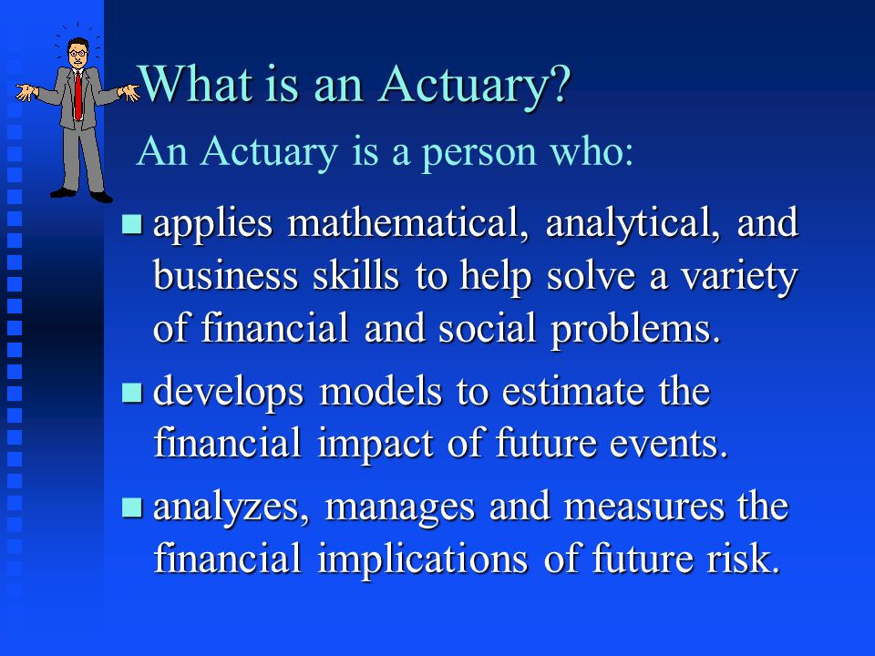 what are actuaries essay Round two of the actuarial challenge is complete all submitted papers are described and available below this link ( ) provides a comparison of modeling results for the five papers chosen for round two, conducted on a consistent basis through use of the milliman.