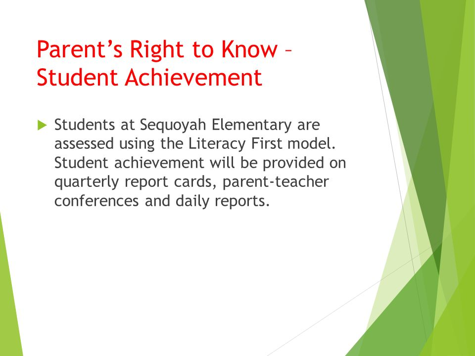 Parent's Right to Know – Student Achievement  Students at Sequoyah Elementary are assessed using the Literacy First model.