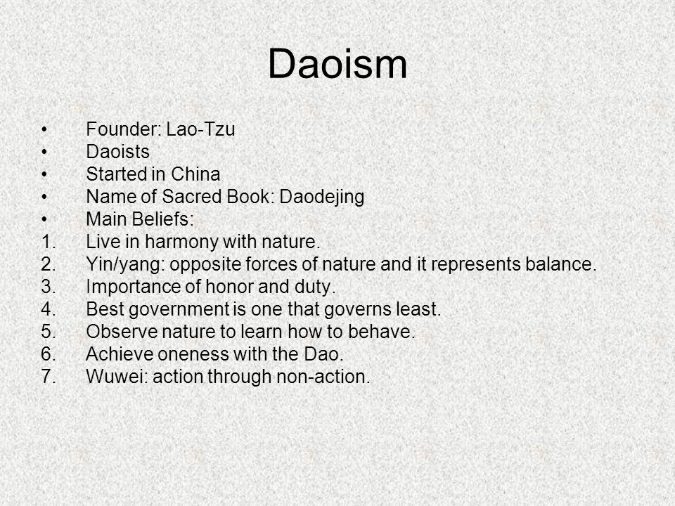 Founder: Lao-Tzu Daoists Started in China Name of Sacred Book: Daodejing Main Beliefs: 1.Live in harmony with nature.