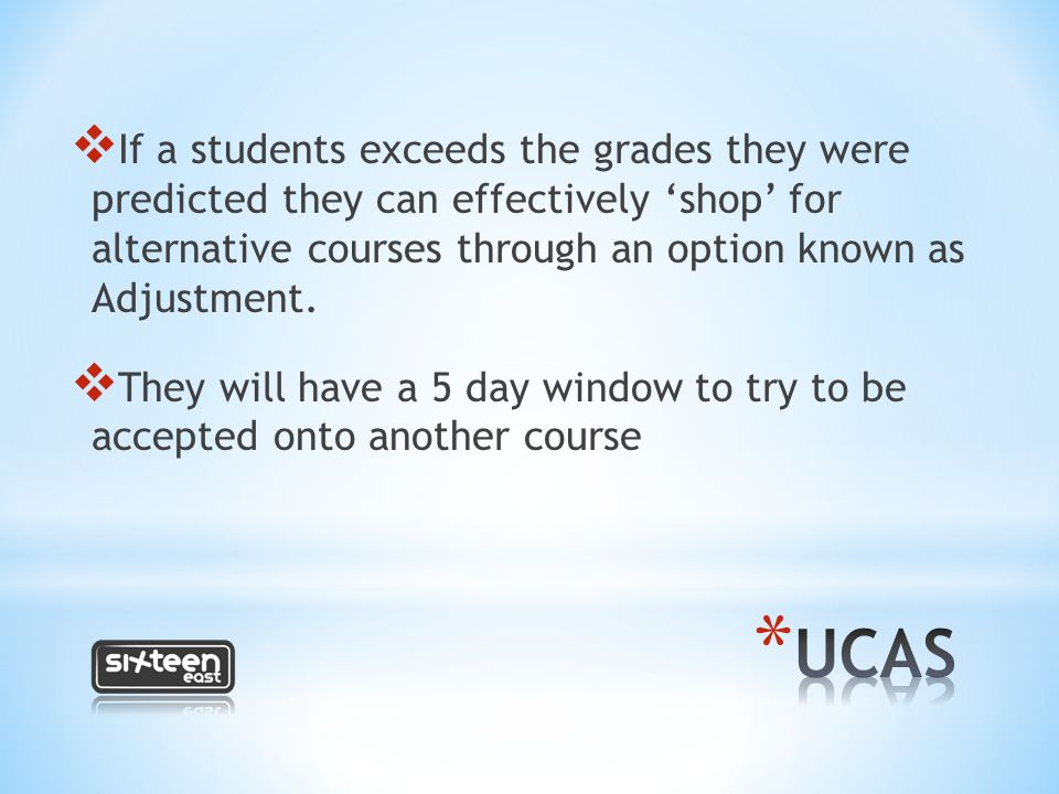  If a students exceeds the grades they were predicted they can effectively 'shop' for alternative courses through an option known as Adjustment.