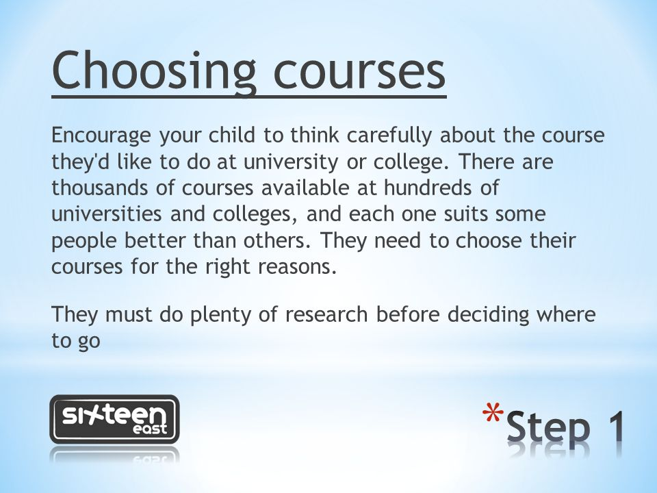 Choosing courses Encourage your child to think carefully about the course they d like to do at university or college.