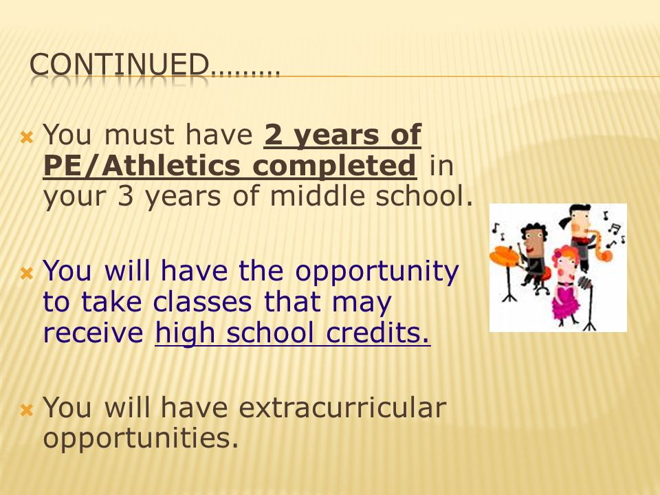  You must have 2 years of PE/Athletics completed in your 3 years of middle school.