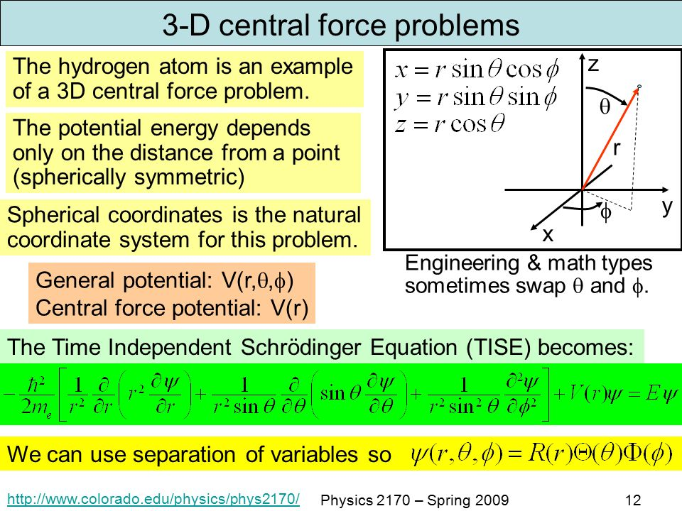 Physics 2170 – Spring D central force problems The hydrogen atom is an example of a 3D central force problem.