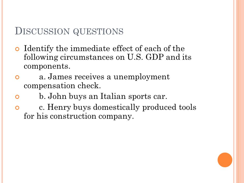 D ISCUSSION QUESTIONS Identify the immediate effect of each of the following circumstances on U.S.