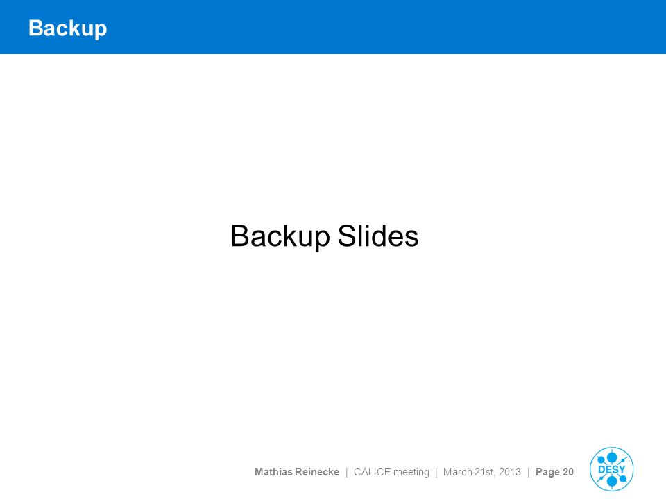 Mathias Reinecke | CALICE meeting | March 21st, 2013 | Page 20 Backup Backup Slides