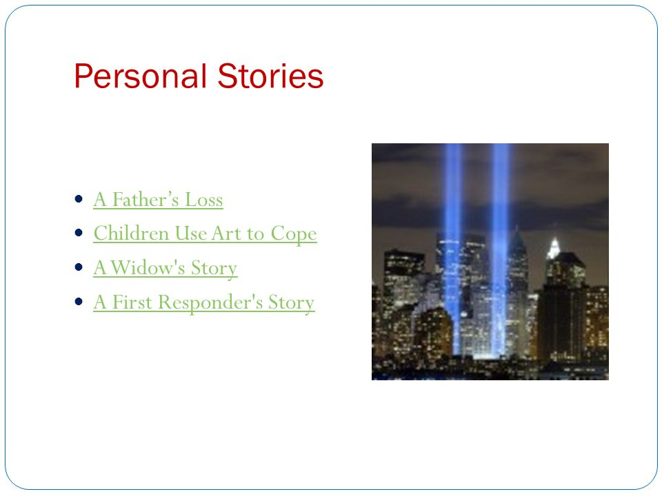 Personal Stories A Father's Loss Children Use Art to Cope A Widow s Story A First Responder s Story