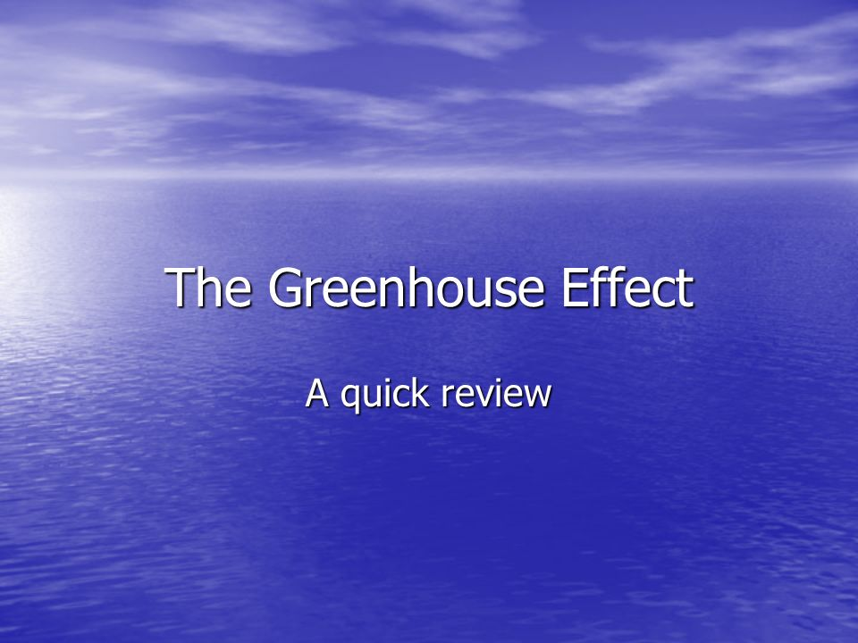 The Greenhouse Effect A quick review