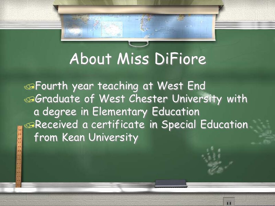 About Miss DiFiore / Fourth year teaching at West End / Graduate of West Chester University with a degree in Elementary Education / Received a certificate in Special Education from Kean University / Fourth year teaching at West End / Graduate of West Chester University with a degree in Elementary Education / Received a certificate in Special Education from Kean University