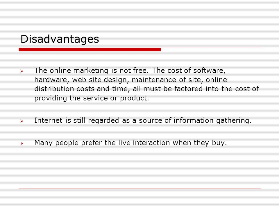 Disadvantages  The online marketing is not free.