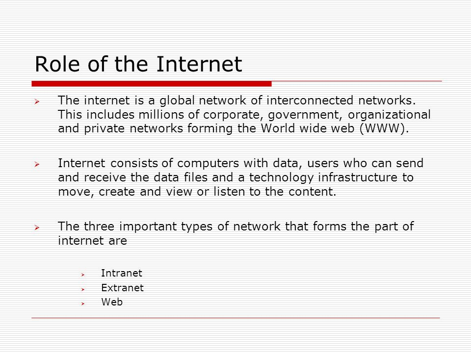 Role of the Internet  The internet is a global network of interconnected networks.