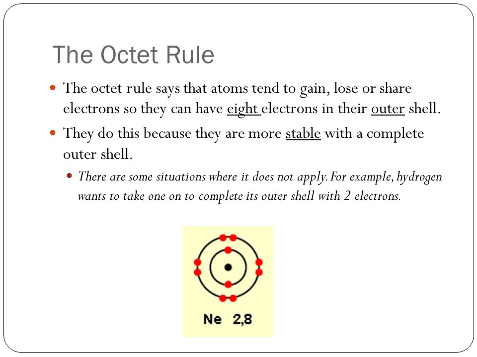 The Octet Rule The octet rule says that atoms tend to gain, lose or share electrons so they can have eight electrons in their outer shell.