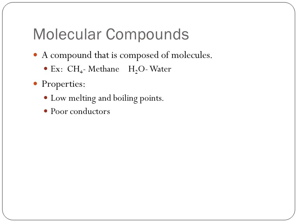 Molecular Compounds A compound that is composed of molecules.