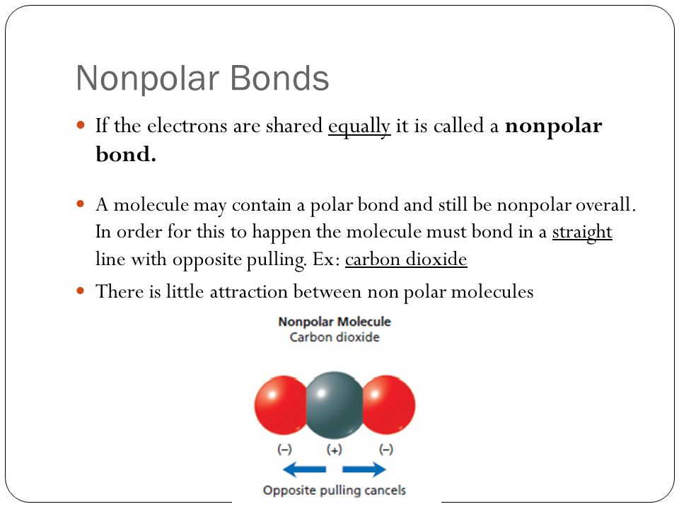 Nonpolar Bonds If the electrons are shared equally it is called a nonpolar bond.