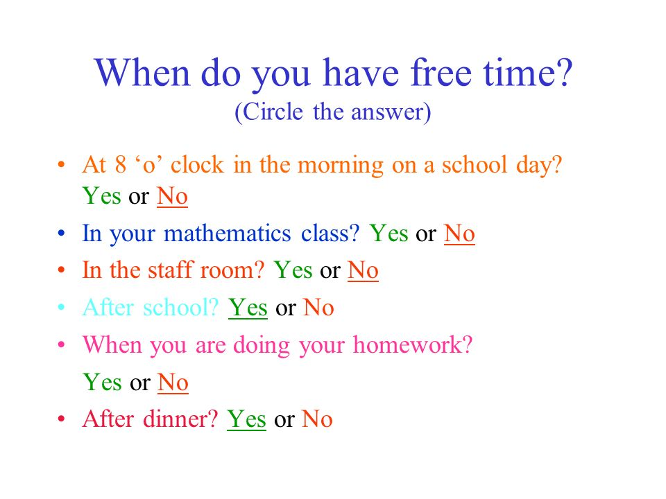 When do you have free time. (Circle the answer) At 8 'o' clock in the morning on a school day.