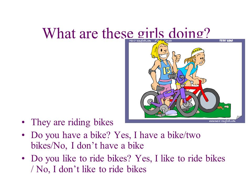What are these girls doing. They are riding bikes Do you have a bike.
