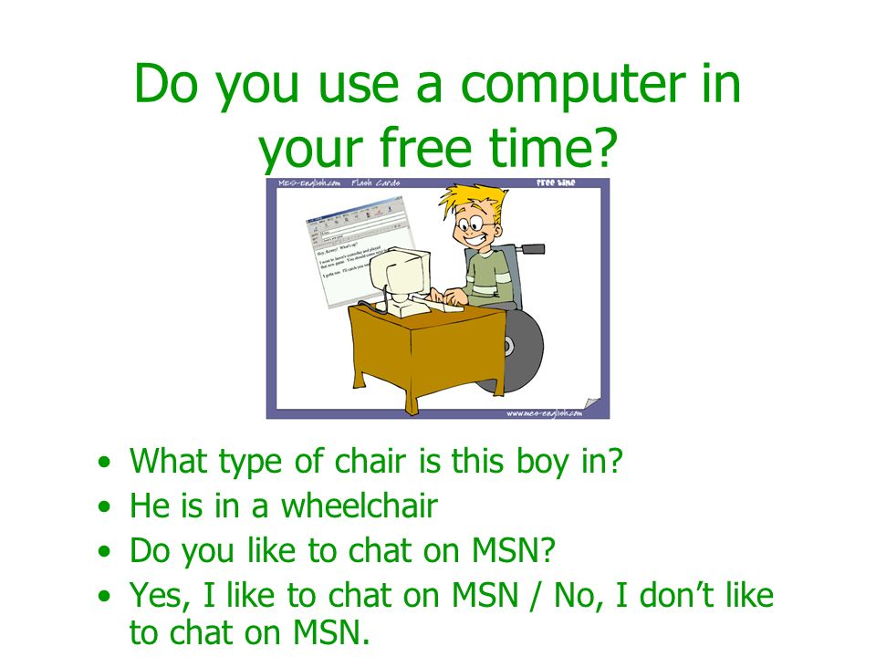 Do you use a computer in your free time. What type of chair is this boy in.