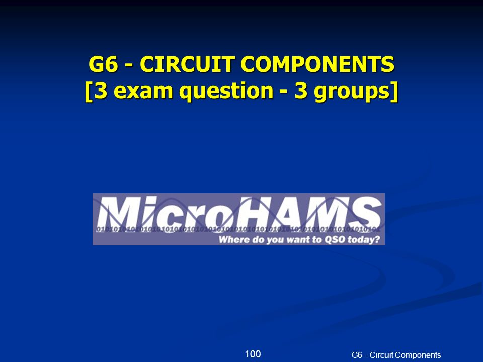 100 G6 - CIRCUIT COMPONENTS [3 exam question - 3 groups]
