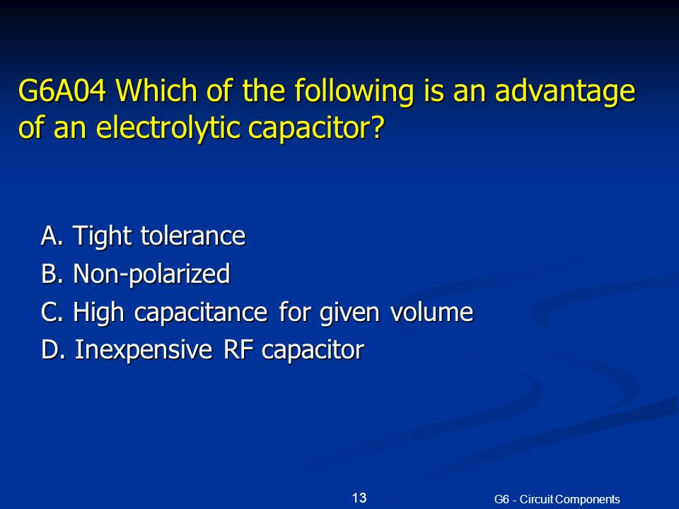G6A04 Which of the following is an advantage of an electrolytic capacitor.