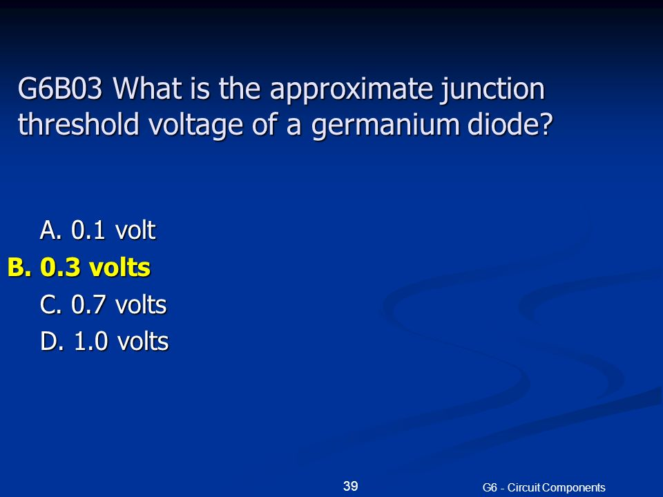 G6B03 What is the approximate junction threshold voltage of a germanium diode.