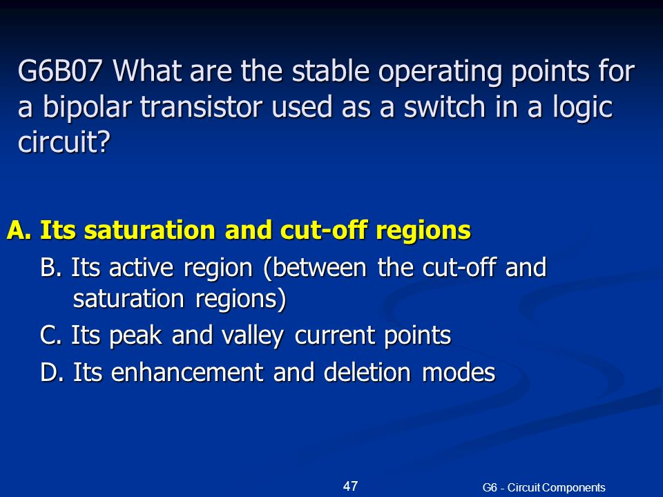 G6B07 What are the stable operating points for a bipolar transistor used as a switch in a logic circuit.