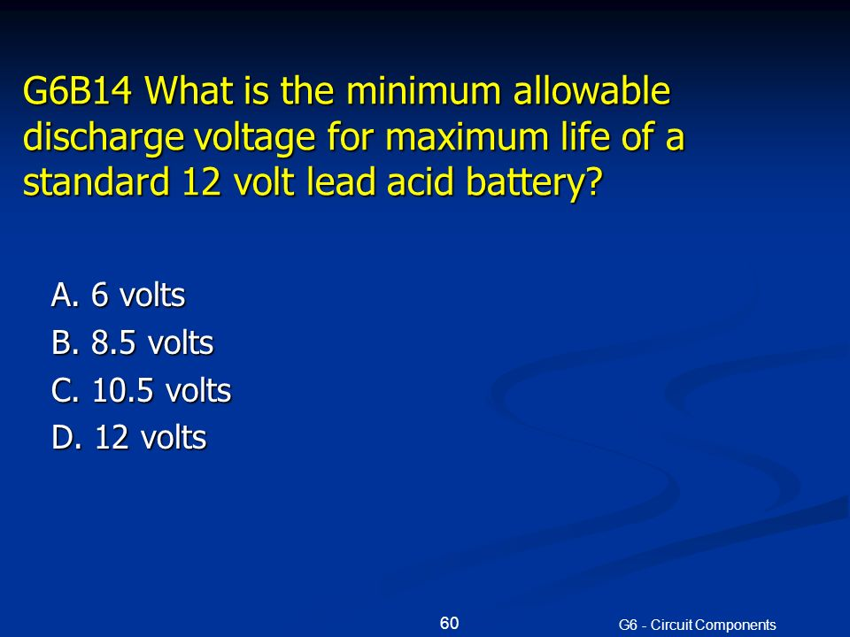 G6B14 What is the minimum allowable discharge voltage for maximum life of a standard 12 volt lead acid battery.
