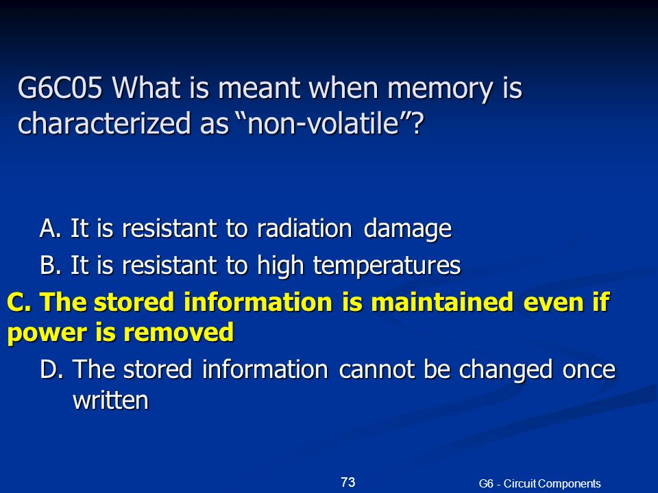 G6C05 What is meant when memory is characterized as non-volatile .