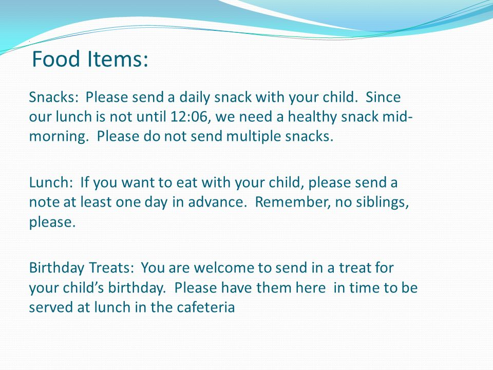 Food Items: Snacks: Please send a daily snack with your child.