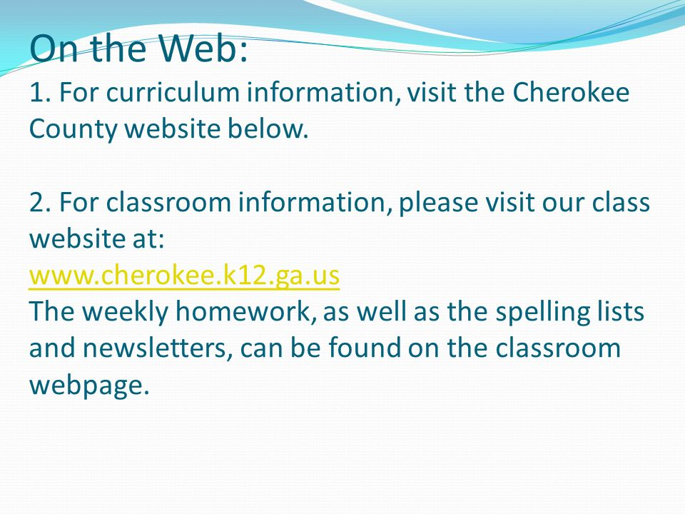 On the Web: 1. For curriculum information, visit the Cherokee County website below.