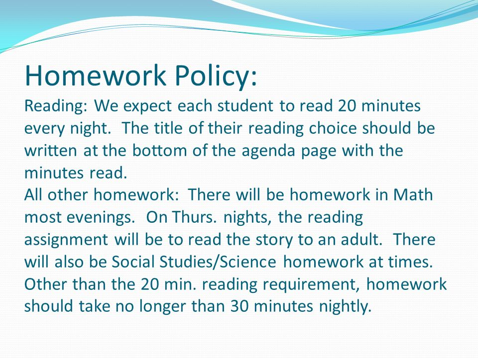 Homework Policy: Reading: We expect each student to read 20 minutes every night.