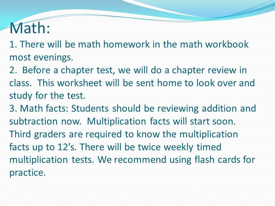 Math: 1. There will be math homework in the math workbook most evenings.