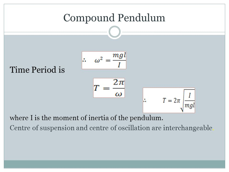 Compound Pendulum Time Period is where I is the moment of inertia of the pendulum.