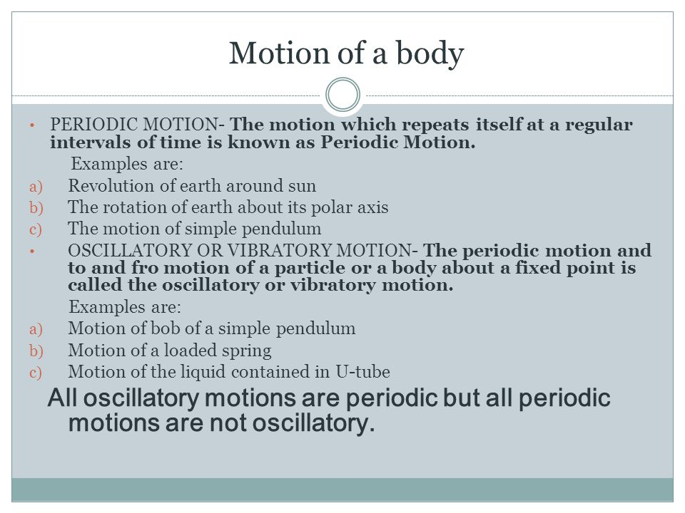 Motion of a body PERIODIC MOTION- The motion which repeats itself at a regular intervals of time is known as Periodic Motion.