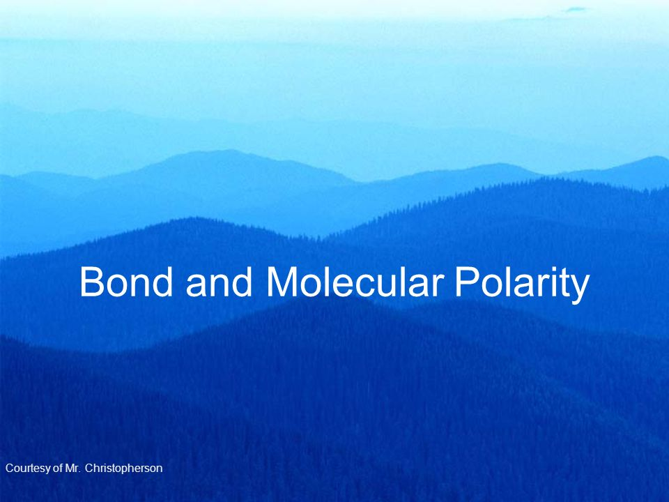 Bond and Molecular Polarity Courtesy of Mr. Christopherson