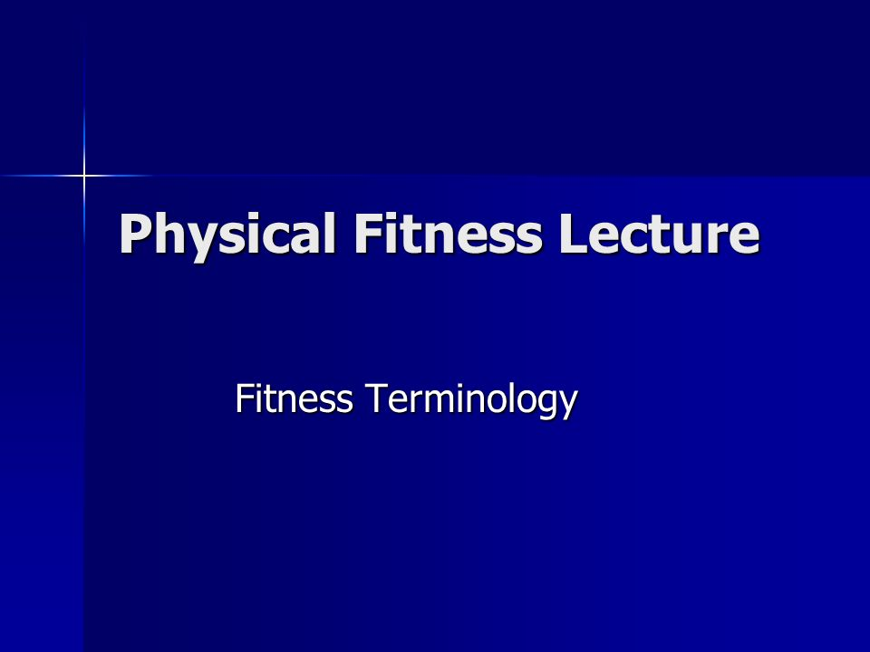 Physical Fitness Lecture Fitness Terminology
