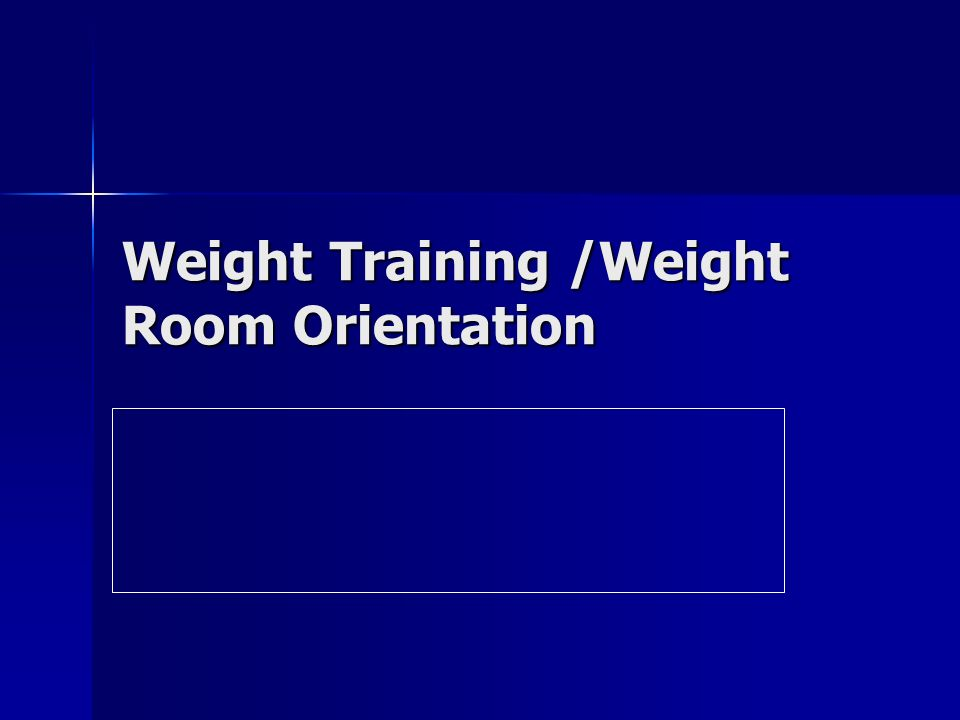 Weight Training /Weight Room Orientation