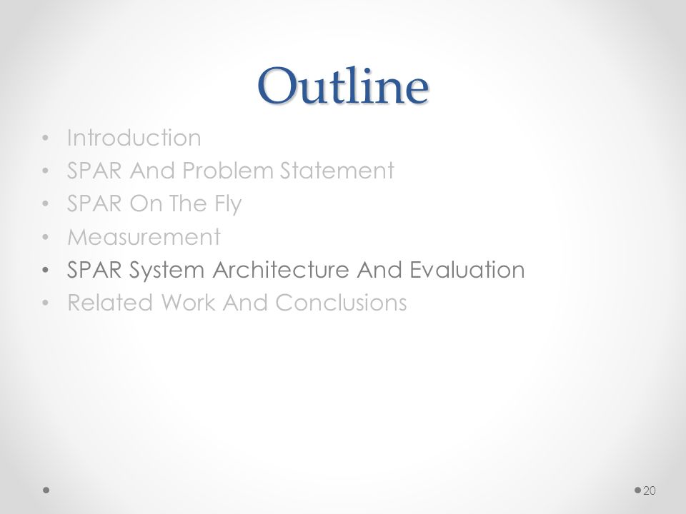 Outline Introduction SPAR And Problem Statement SPAR On The Fly Measurement SPAR System Architecture And Evaluation Related Work And Conclusions 20