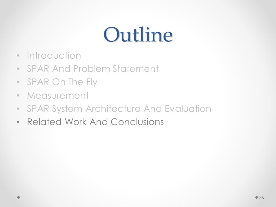 Outline Introduction SPAR And Problem Statement SPAR On The Fly Measurement SPAR System Architecture And Evaluation Related Work And Conclusions 26