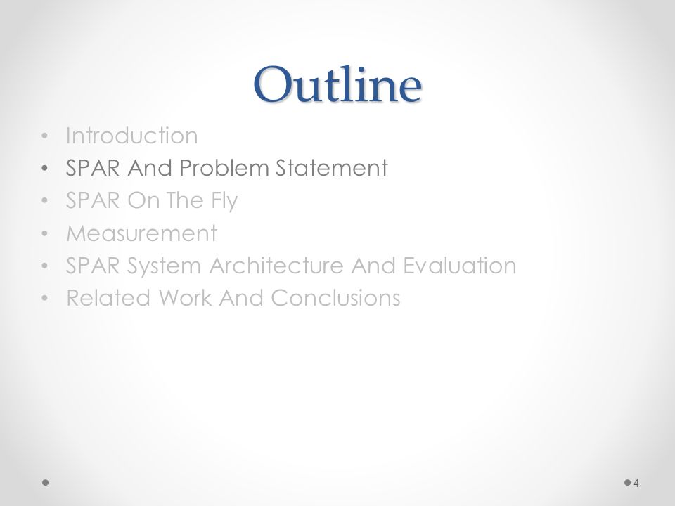 Outline Introduction SPAR And Problem Statement SPAR On The Fly Measurement SPAR System Architecture And Evaluation Related Work And Conclusions 4