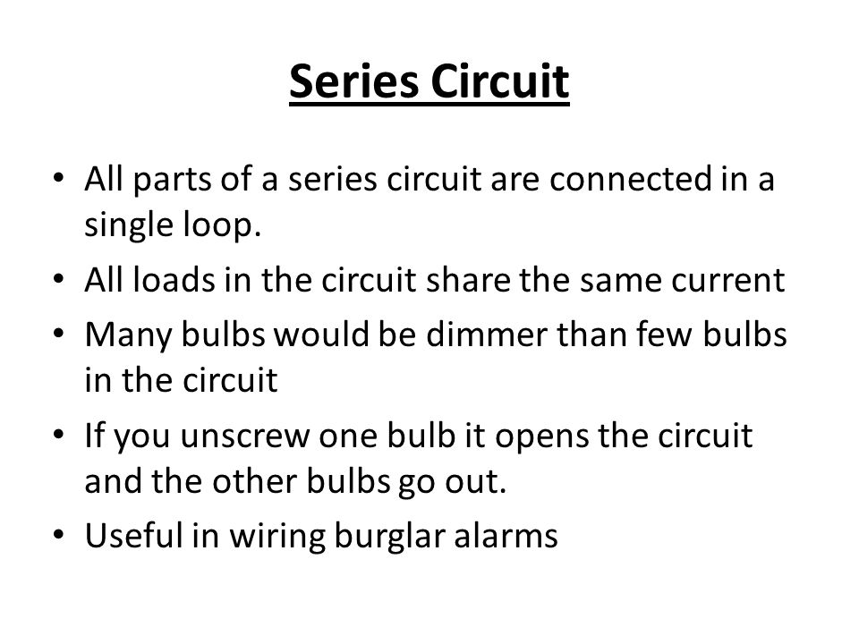Series Circuit All parts of a series circuit are connected in a single loop.