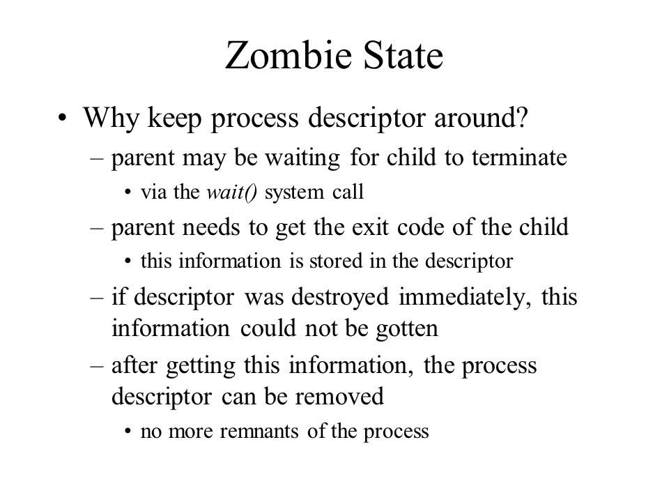 Zombie State Why keep process descriptor around.
